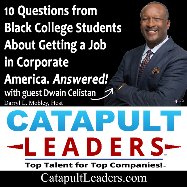 10 Questions Black College Students Have About Getting a Job in Corporate America with host Darryl L. Mobley and guest Dwain Celistan