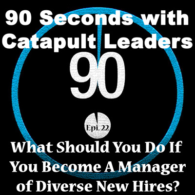 What Do If Manager Diverse New Hires - 90 Seconds with Catapult Leaders