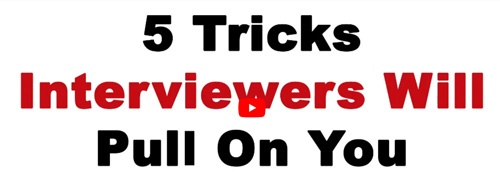 5 Tricks Interviews Will Try to Pull on You