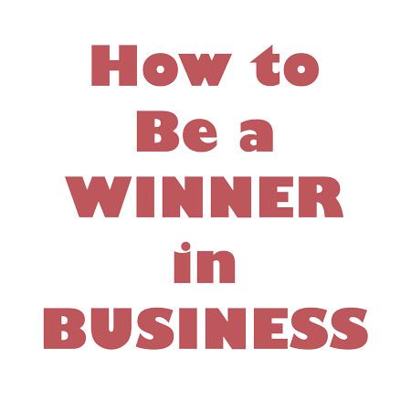 Be a Winner in Business
