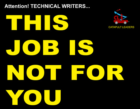 This Job Not for You - Technical Writer - Catapult Leaders