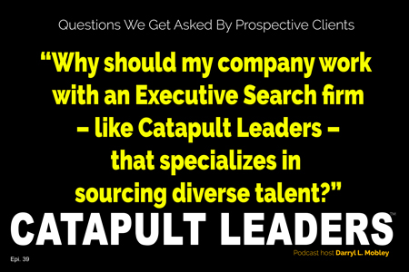 Why use search firm that specializes in diverse talent - catapult leaders